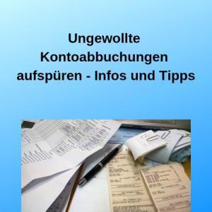 Ungewollte Kontoabbuchungen aufspüren - Infos und Tipps