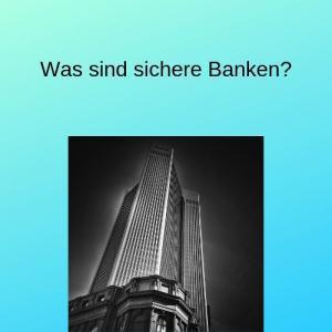 Was sind sichere Banken