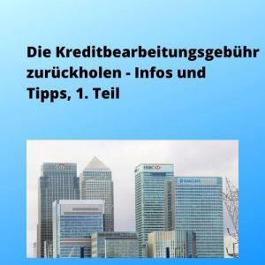 Die Kreditbearbeitungsgebühr zurückholen - Infos und Tipps, 1. Teil
