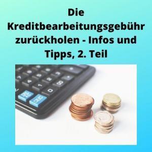 Die Kreditbearbeitungsgebühr zurückholen - Infos und Tipps, 2. Teil