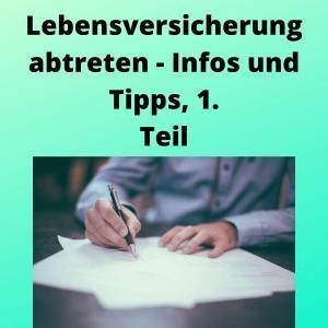Lebensversicherung abtreten - Infos und Tipps, 1. Teil
