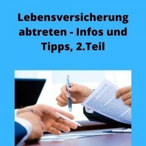 Lebensversicherung abtreten - Infos und Tipps, 2. Teil