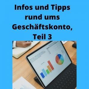 Infos und Tipps rund ums Geschäftskonto, Teil 3