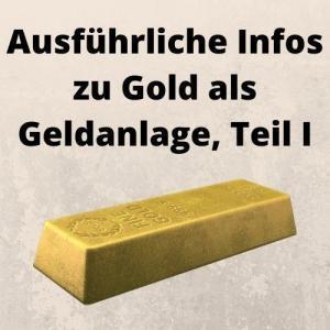 Ausführliche Infos zu Gold als Geldanlage, Teil I