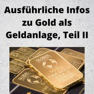 Ausführliche Infos zu Gold als Geldanlage, Teil II