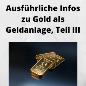 Ausführliche Infos zu Gold als Geldanlage, Teil III