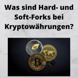 Was sind Hard- und Soft-Forks bei Kryptowährungen
